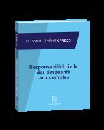 Responsabilité civile des dirigeants aux comptes