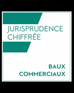 Jurisprudence chiffrée - baux commerciaux