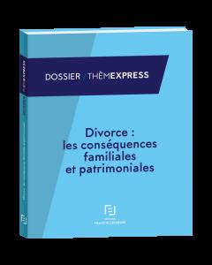 divorce: les conséquences familiales et patrimoniales