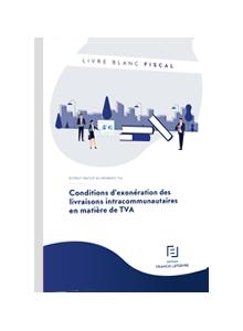 LIVRE BLANC - Conditions d'exonération des livraisons intracommunautaires en matière de TVA