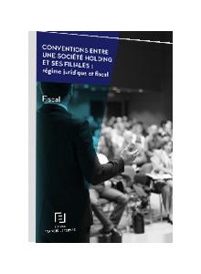 LIVRE BLANC - Conventions entre une société holding et ses filiales : régime juridique et fiscal