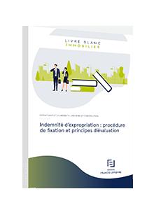 LIVRE BLANC - Indemnité d'expropriation : procédure de fixation et principes d'évaluation