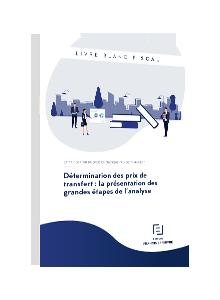 LIVRE BLANC - Détermination des prix de transfert : la présentation des grandes étapes de l'analyse