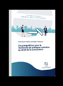 LIVRE BLANC - Les perquisitions pour la recherche de pratiques contraires au droit de la concurrence