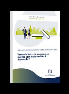 LIVRE BLANC - Vente de fonds de commerce : quelles sont les formalités à accomplir ?